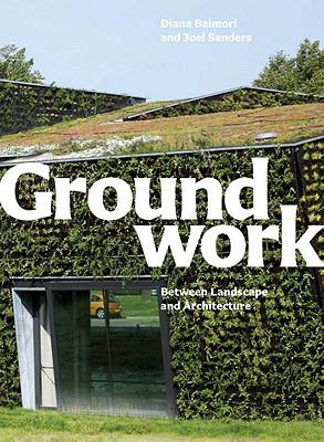 Groundwork By Balmori, Diana/ Sanders, Joel